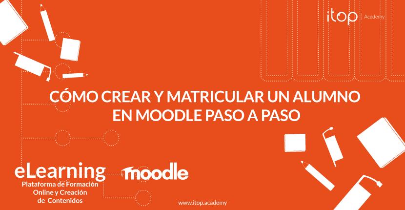 Cómo crear y matricular un alumno en Moodle paso a paso