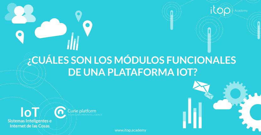 ¿Cuáles son los módulos funcionales de una Plataforma IoT?