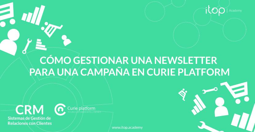 Cómo gestionar una newsletter para una campaña en Curie Platform