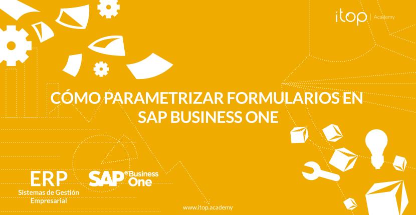 Cómo parametrizar formularios en SAP Business One