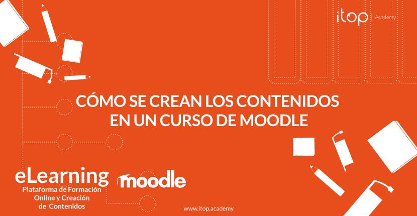 Cómo se crean los contenidos en un curso de Moodle