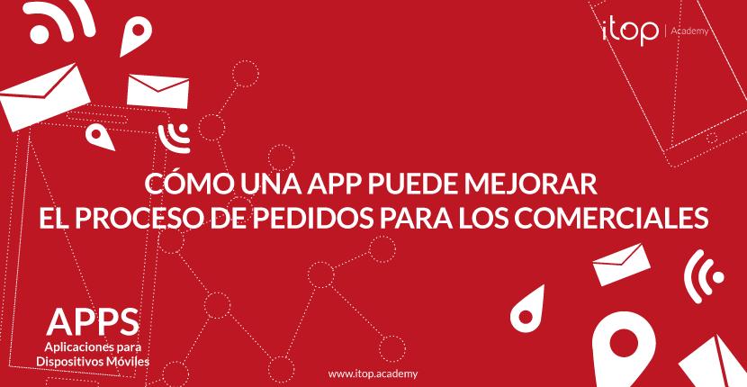 Cómo una App puede mejorar el proceso de pedidos para los comerciales