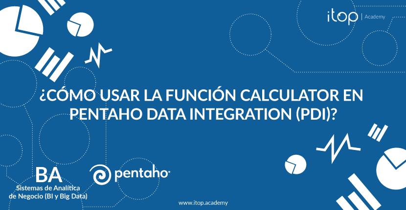 ¿Cómo usar la función Calculator en Pentaho Data Integration (PDI)?