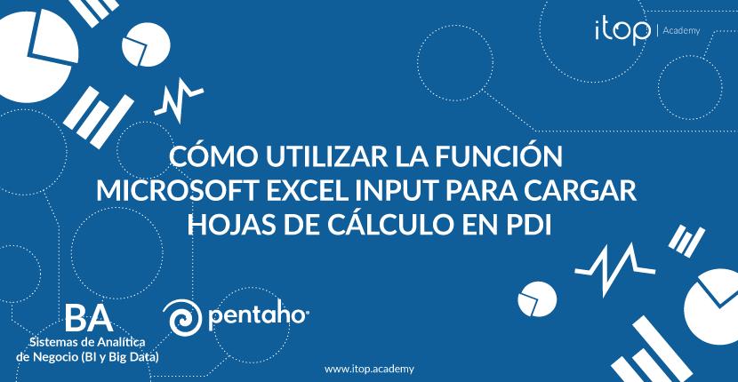 Cómo utilizar la función Microsoft Excel Input para cargar hojas de cálculo en Pentaho Data Integration