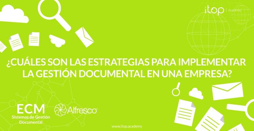 ¿Cuáles son las estrategias para implementar la gestión documental en una empresa?