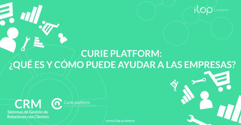 Curie Platform: ¿qué es y cómo puede ayudar a las empresas?