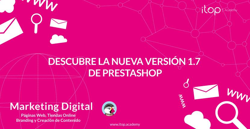Descubre la nueva versión 1.7 de Prestashop