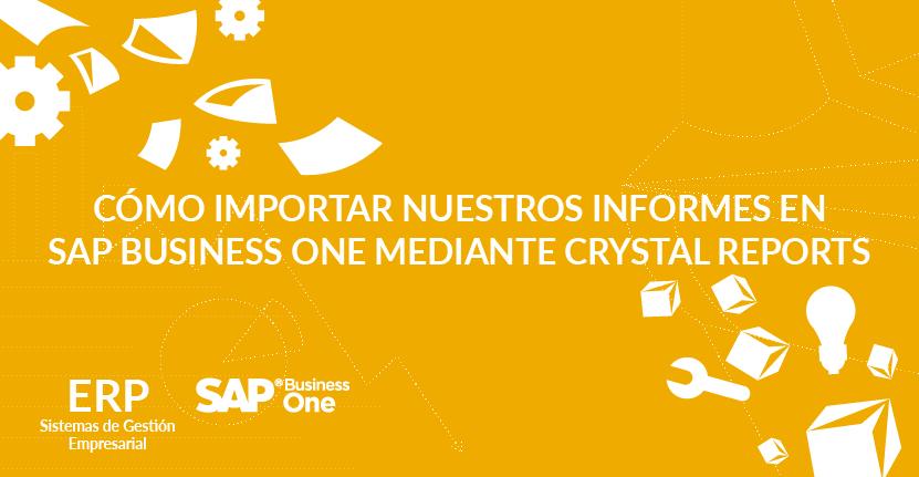 Cómo importar nuestros informes en SAP Business One mediante Crystal Reports