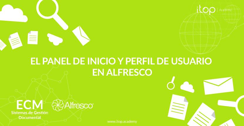 El panel de inicio y perfil de usuario en Alfresco