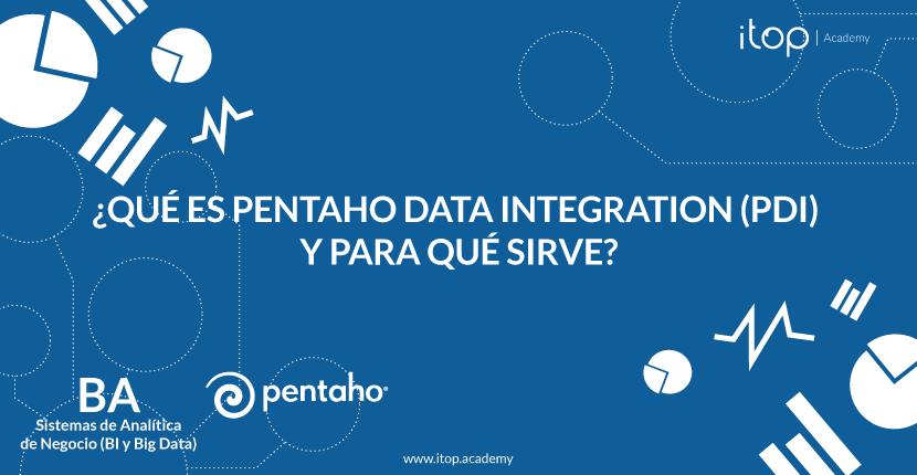 ¿Qué es Pentaho Data Integration (PDI) y para qué sirve?