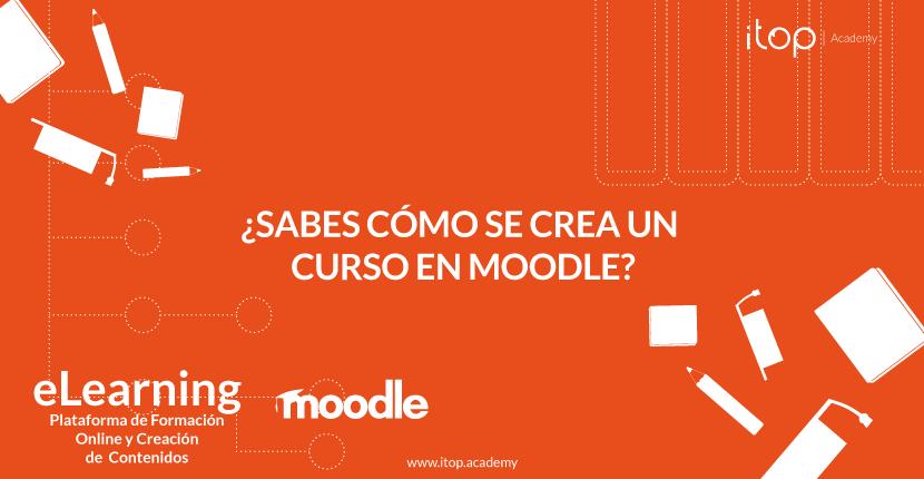 ¿Sabes cómo se crea un curso en Moodle?